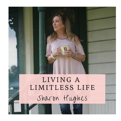 Living a Limitless Life with Sharon Hughes