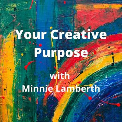 Your Creative Purpose with Minnie Lamberth