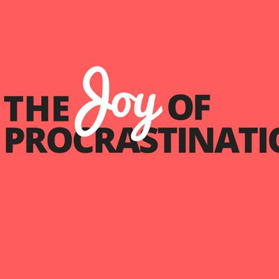 The Joy of Procrastination