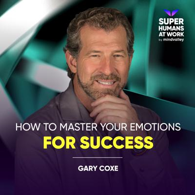 Cover art for How To Master Your Emotions For Success - Gary Coxe