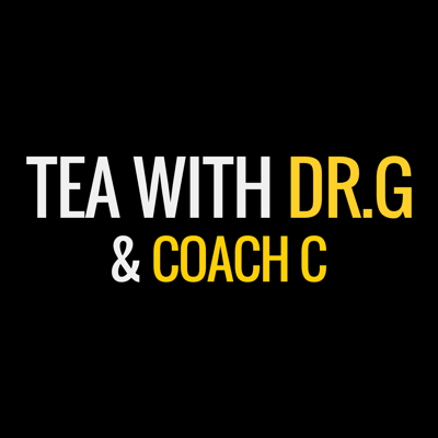 Tea With Dr.G and Coach C