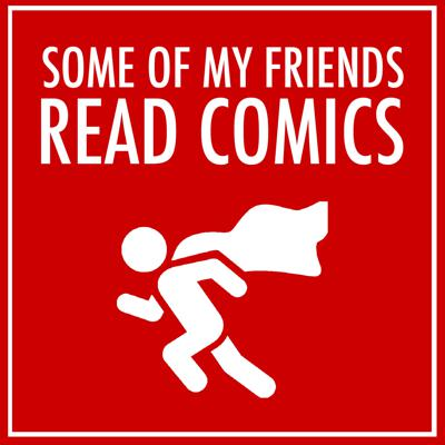 Some of My Friends Read Comics