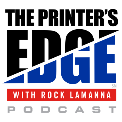 The Printer's Edge Podcast with Rock LaManna