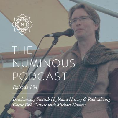 Cover art for TNP134: Decolonizing Scottish Highland History and Radicalizing Gaelic Folk Culture with Michael Newton