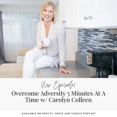 Cover art for Overcome Adversity 5 Minutes At A Time w/ Carolyn Colleen