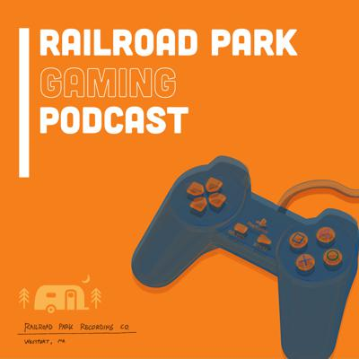 Railroad Park Gaming Podcast