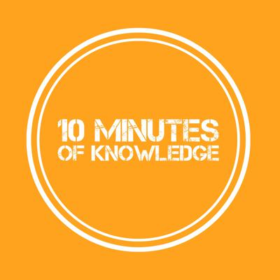 10 Minutes Of Knowledge