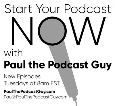 Start Your Podcast NOW with Paul the Podcast Guy