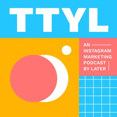 TTYL - An Instagram Marketing Podcast by Later