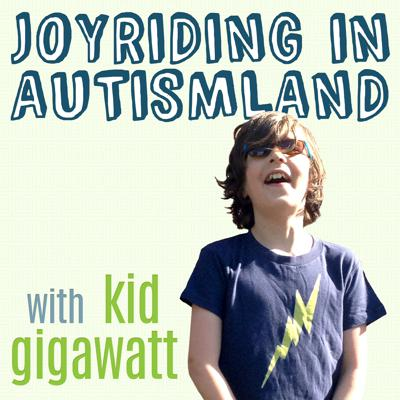 Joyriding In Autismland: Autism Podcast with Kid Gigawatt