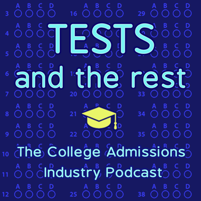 Tests and the Rest: College Admissions Industry Podcast