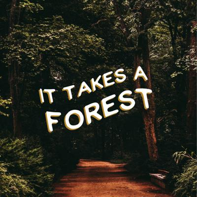 It Takes a Forest