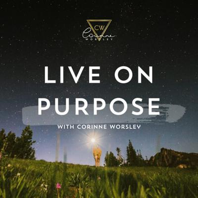 Live on Purpose with Corinne Worsley