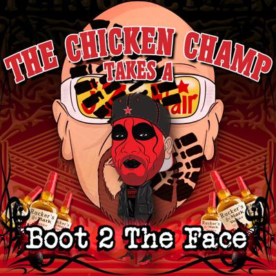 Cover art for The Chicken Champ Takes A Boot 2 The Face