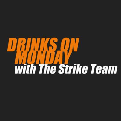 Drinks On Monday with The Strike Team