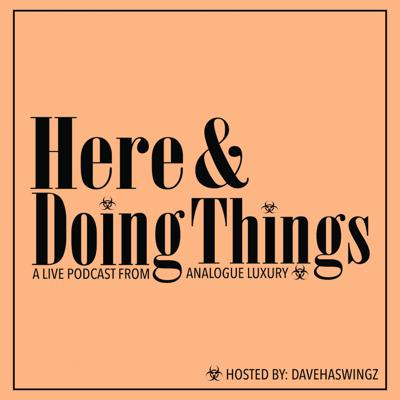 Here & Doing Things
