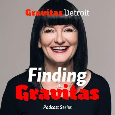 Finding Gravitas Podcast brought to you by Gravitas Detroit.  Looking to become a more authentic leader? Finding Gravitas is the podcast for you.  Begin your quest to find your Gravitas