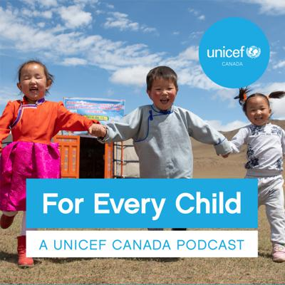 For Every Child: A UNICEF Canada podcast