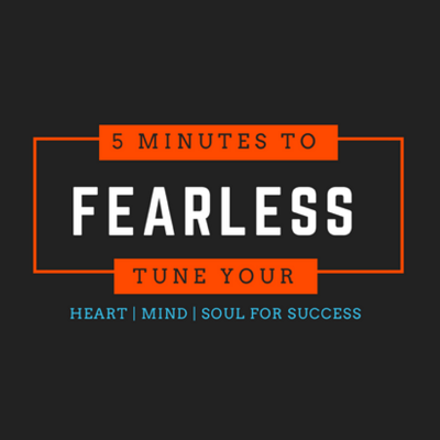5 minutes to Fearless Podcast
