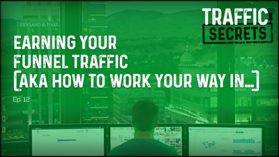 Cover art for Ep 12 - EARNING Your Funnel Traffic (AKA How To Work Your Way In…)