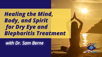 Cover art for Healing the Mind, Body, and Spirit for Dry Eye and Blepharitis Treatment with Dr. Sam Berne