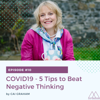 Cover art for EP 10 - COVID-19 - 5 Tips to Beat Negative Thinking