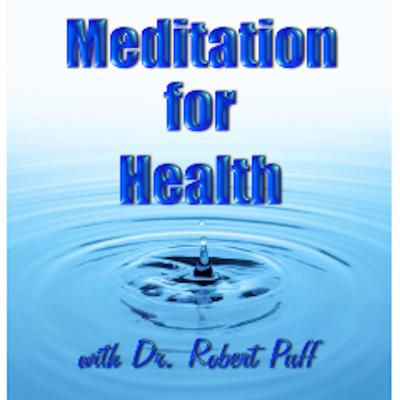 The Meditation for Health Podcast offers quick visits to the world of meditation with Dr. Robert Puff, Ph.D.  We will explore numerous aspects of meditation, along with exploring research in the field of meditation and also include guided meditations.  If you would like Dr. Puff to create a guided meditation for you, please email your request to: DrPuff@cox.net   To learn more, please visit http://www.MeditationForHealthPodcast.com