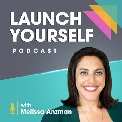 Launch Yourself with Melissa Anzman