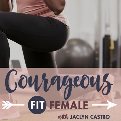 Courageous Fit Female with Jaclyn Castro