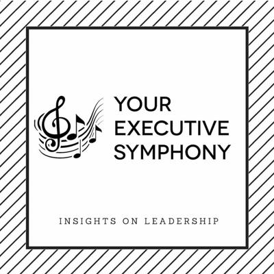 YES: Your Executive Symphony Podcast