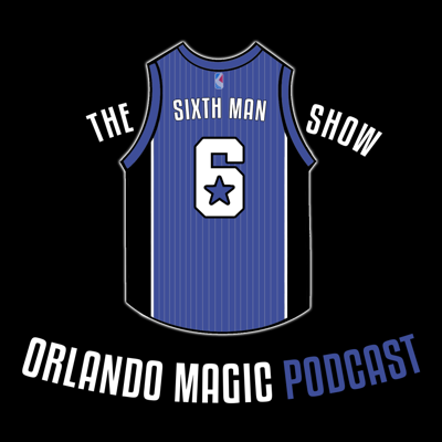 The Sixth Man Show - Orlando Magic Podcast
