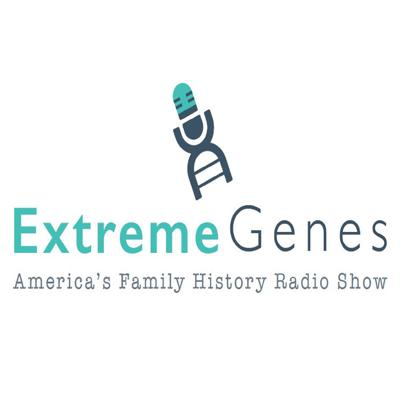 Extreme Genes - America's Family History and Genealogy Radio Show & Podcast