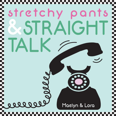 Stretchy Pants and Straight Talk