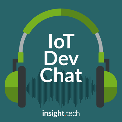 IoT Dev Chat: The insight.tech Podcast