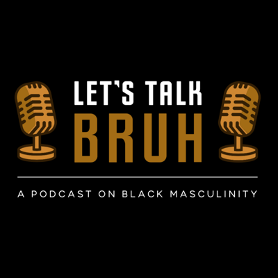 Let's Talk Bruh is a podcast on Black Masculinity. We have conversations on mental health/therapy, black male privilege, vulnerability, patriarchy's impact on black women, friendship, sex and much more with a type of vulnerability rarely heard in the podcast space.   Our conversations are designed to create a space where Black Men can have deeper conversations, vent, laugh, cry, celebrate each other AND call each other for problematic behavior. With each episode we try to do our part in considering and suggesting new visions of black masculinity.   Tune in every Wednesday.