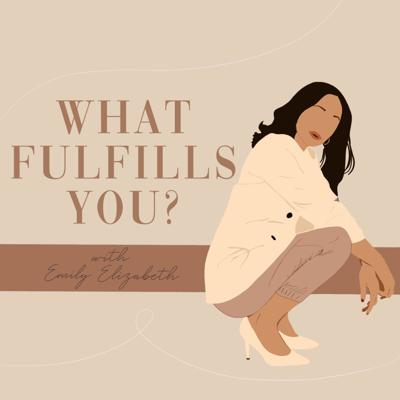 What Fulfills You? Podcast