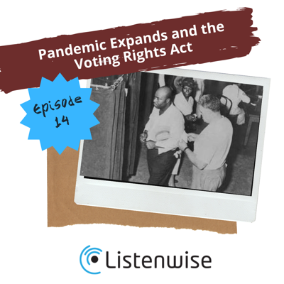 Cover art for Episode 15: Pandemic Expands and the Voting Rights Act