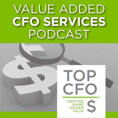Welcome to Value Added CFO Services Podcast, the Podcast that covers the latest in topics of interest to CEO's and business owners!