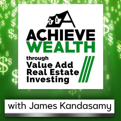 Achieve Wealth Through Value Add Real Estate Investing Podcast