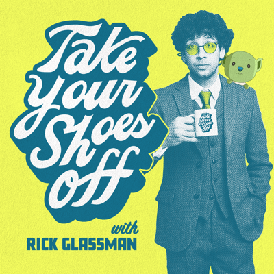 "Hi, I'm Rick Glassman, and I'm a goofy guy and a cute boy. As a kid, I had debilitating OCD. I still have a lot of ""things."" The title of my podcast ""Take Your Shoes Off"" is a microcosm of my need for control and order in a world that... keeps their shoes on.  I created this podcast to showcase a more serious side, as I have conversations with some of the funniest and most interesting people in the world. I've learned the language of comedy in an attempt to survive this shoes-on world, so  of course there will be some goofs and spoofs, but think of this podcast as you being a fly on the wall, as opposed to being an audience member in a theatre.   Please, take your shoes off, and enjoy!"