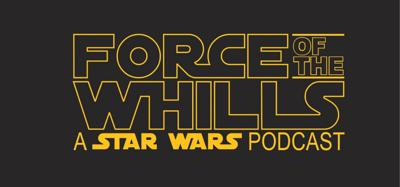 Force of the Whills A Star Wars Podcast