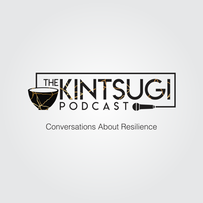 The Kintsugi Podcast - Conversations about Resilience
