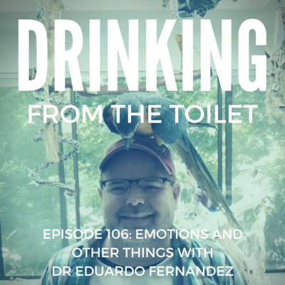Cover art for #106: Emotions and Other Things with Dr. Eduardo Fernandez