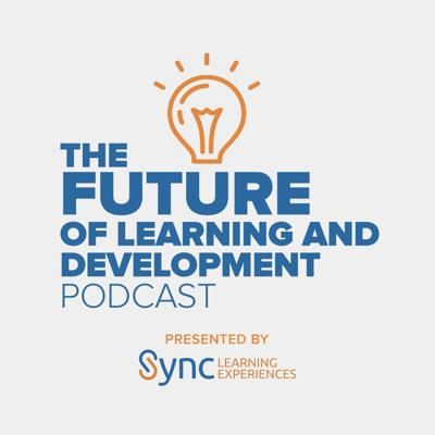 The Future of Learning and Development Podcast interviews learning and development executives and global thought leaders on what L&D will look like in the future. The podcast also explores how to effectively lead and learn in today's modern age of work.   The podcast is presented by Sync Learning Experiences who helps companies improve their training efforts by creating live and digital learning experiences that people use, enjoy, and apply. Learn more at https://synclx.com.