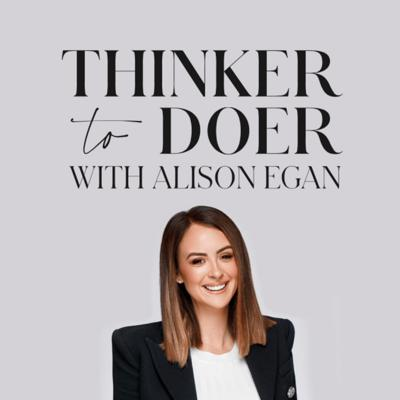 Thinker To Doer With Alison Egan
