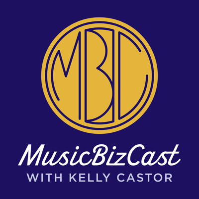 MusicBizCast with Kelly Castor