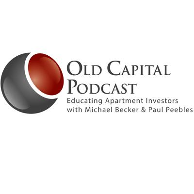 The Old Capital Real Estate Investing Podcast is aimed at Multifamily Real Estate Investors both new and seasoned.  Hosts Michael Becker and Paul Peebles deliver no-hype education from an experienced commercial banker's perspective.  You will gain valuable insights from in-depth interviews with real life investors who are actively acquiring and operating apartment complexes in today's environment.  You will discover how they are identifying, financing and operating multifamily properties, as well as helpful advice on how to get started and avoid common mistakes.  Be sure to subscribe today, as there is a new episode released weekly.   On our show we'll feature industry experts and discuss topics such as:  • Syndication • Private Placements • Commercial Real Estate Investing • Apartment operation and renovations • Creating Passive Income • 1031 exchanges • Commercial Real Estate Lending • Fannie Mae Financing • Freddie Mac Financing • CMBS Loans • How to buy your first commercial property • Property Tax Protesting • How to get Started with your first Multifamily acquisition • Saving money on Taxes • Multifamily Mentor • Rich Dad Robert Kiyosaki  Visit us at www.oldcapitalpodcast.com or www.oldcapitallending.com