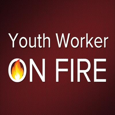 Youth Worker On Fire Podcast