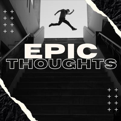 Epic Thoughts
