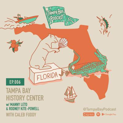 Cover art for Ep.006 Rodney Kite-Powell & Manny Leto - Tampa Bay History Center